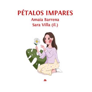 Pétalos impares, Amaia Barrena y Sara Villa, A Fortiori Editorial